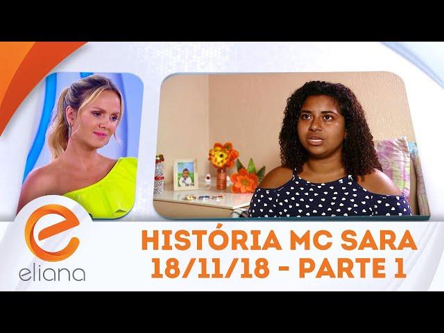 História de Vida da MC Sara - Parte 1 | Programa Eliana (18/11/18)