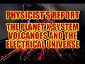 PHYSICIST'S REPORT: THE PLANET X SYSTEM VOLCANOES AND THE ELECTRICAL UNIVERSE