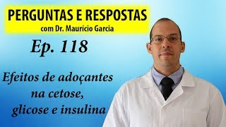 Adoçantes e cetose/insulina/glicemia - Perguntas e Respostas com Dr Mauricio Garcia ep 118