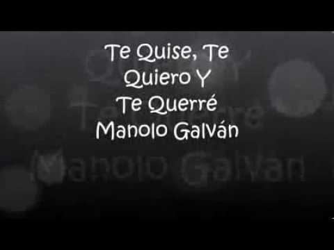 Manolo Galván Te Quise Te Quiero Y Te Querré Letras Youtube