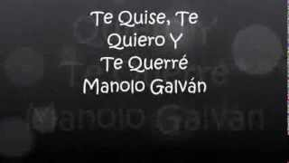 Manolo Galván Te Quise, Te Quiero Y Te Querré  Letras