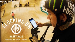 Harry Main - You Call The Shots - Europe | Clocking On Episode 7