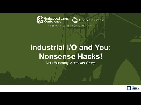 Industrial I/O and You: Nonsense Hacks! - Matt Ranostay, Konsulko Group