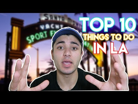 THINGS TO DO IN LOS ANGELES SUMMER 2017   10 FAVORITE PLACES