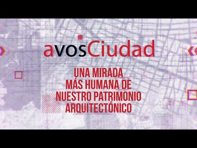 A VOS CIUDAD - UNA MIRADA MÁS HUMANA DE NUESTRO PATRIMONIO ARQUITECTÓNICO