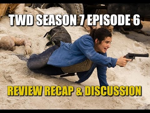 The Walking Dead Season 7 Episode 6 Spoilers Review & Discussion