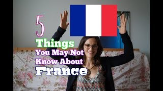 5 Things You May Not Know About - France
