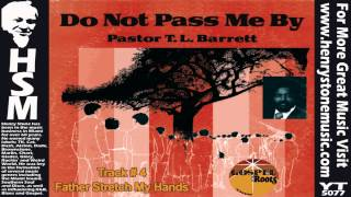 father i stretch my hands   pastor t l barrett