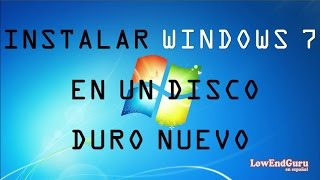 Como instalar Windows 7 en Disco Duro o PC Nuevo