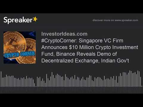 #CryptoCorner: Singapore VC Firm Announces $10 Million Crypto Investment Fund, Binance Reveals Demo