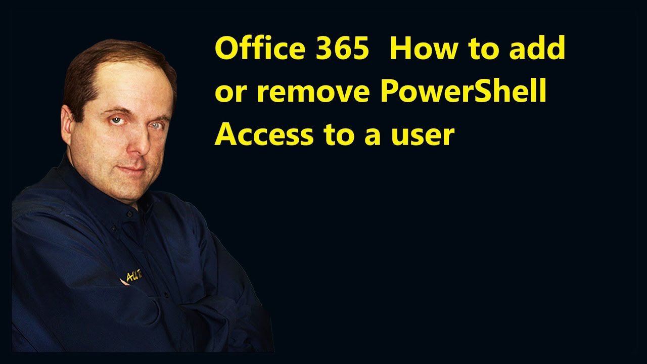 Office 365 How to add or remove PowerShell Access to a user