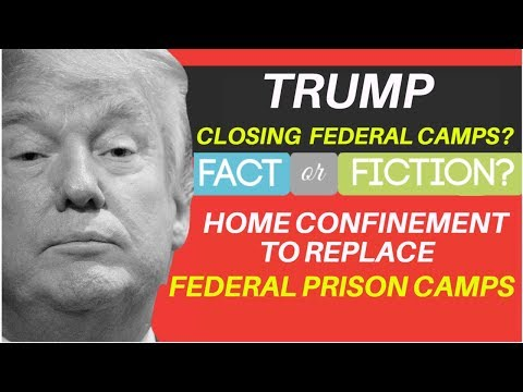 Federal Prison Camps Close - Home Confinement For All