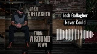 Josh Gallagher Never Could