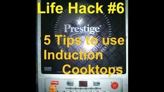 Life Hack #6: 5 Tips to use Induction Cooktops or Induction Cookers