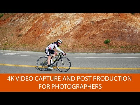4K Video Capture and Post Production for Photographers