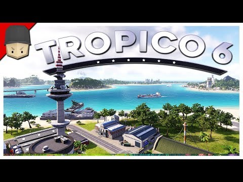 Tropico 6 - Ep.01 : FIRST LOOK! El Presidente! (Tropico 6 Gameplay)