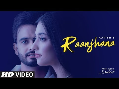 Raanjhana (Full Song) Aatish Ft Nikeet Dhillon | Goldboy | Nirmaan | Shiddat | New Punjabi Song 2020