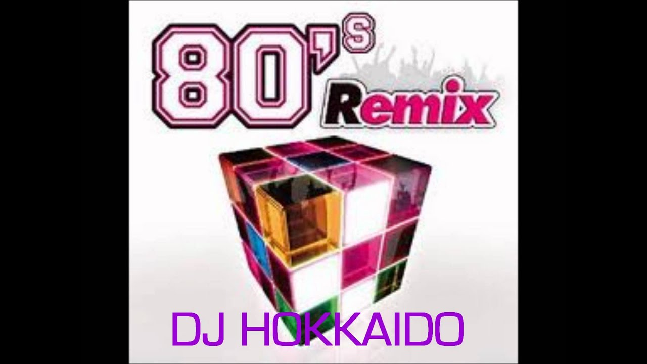 80's Dance Remix-Best of oldies hits in remix and reloaded version-DJ  Hokkaido megamix