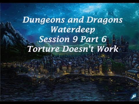 Session 9 Waterdeep Part 6: Torture Doesn't Work