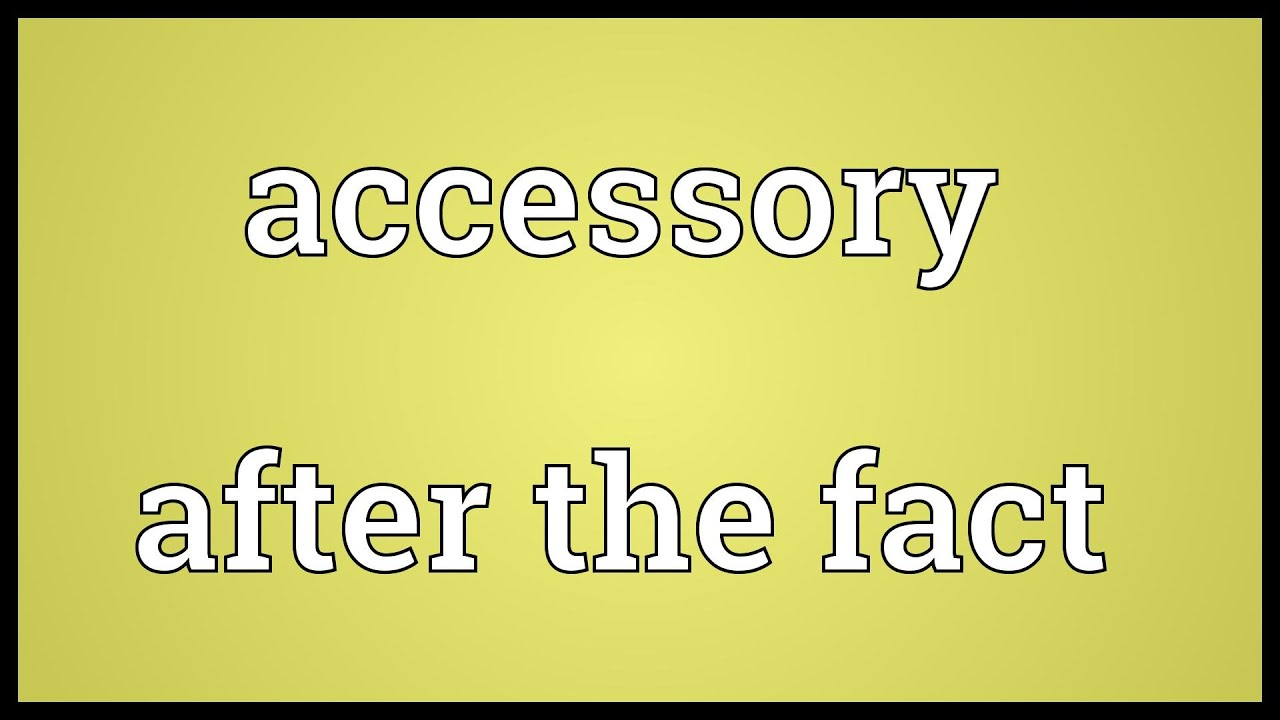 accessory after the fact meaning - youtube