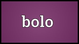 Bolo Meaning