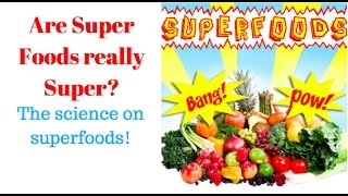 Are Superfoods Really Super? The Science on Super Foods