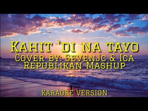 Karaoke Version - Kahit di na tayo (Mashup) Republikan Cover by: SevenJc And Ica