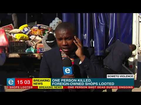 Breaking News: Soweto violence - foreign-owned shops looted