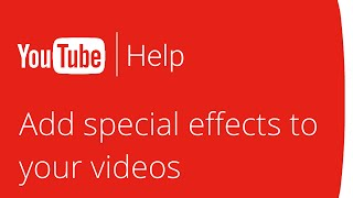 Add special effects to your YouTube videos