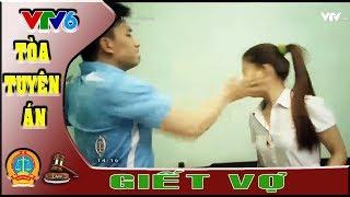 Tòa tuyên án VTV6: Giết vợ   Bi kịch của một gia đình