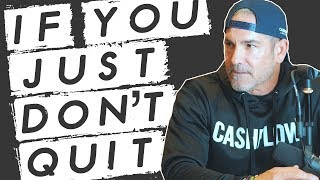 If You Just Don't Quit - Grant Cardone