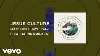 Jesus Culture - Let It Echo (Heaven Fall) (Live/Lyrics And Chords) ft. Chris Quilala