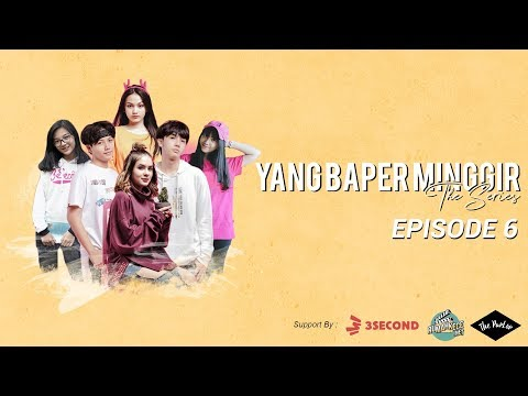 YANG BAPER MINGGIR THE SERIES - EPISODE 6