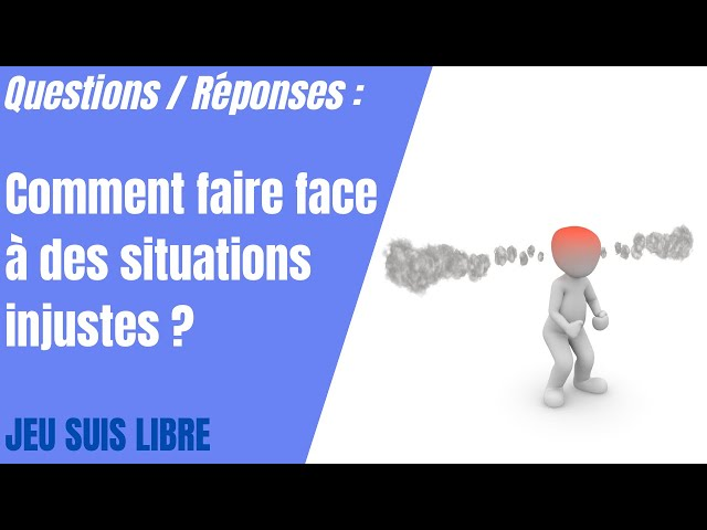 Comment faire face à des situations injustes ?