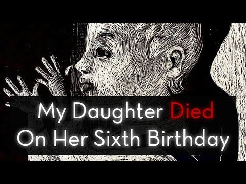 CREEPYPASTA | My Daughter Died On Her Sixth Birthday