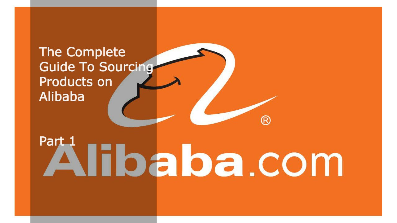 The Complete Guide to Sourcing Products on Alibaba   Part ...
