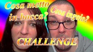 CHALLENGE - Cosa Metto in Bocca? Cosa Ingoio?