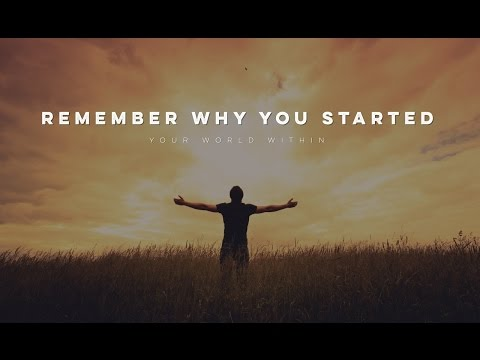 Motivational Video – Remember Why You Started