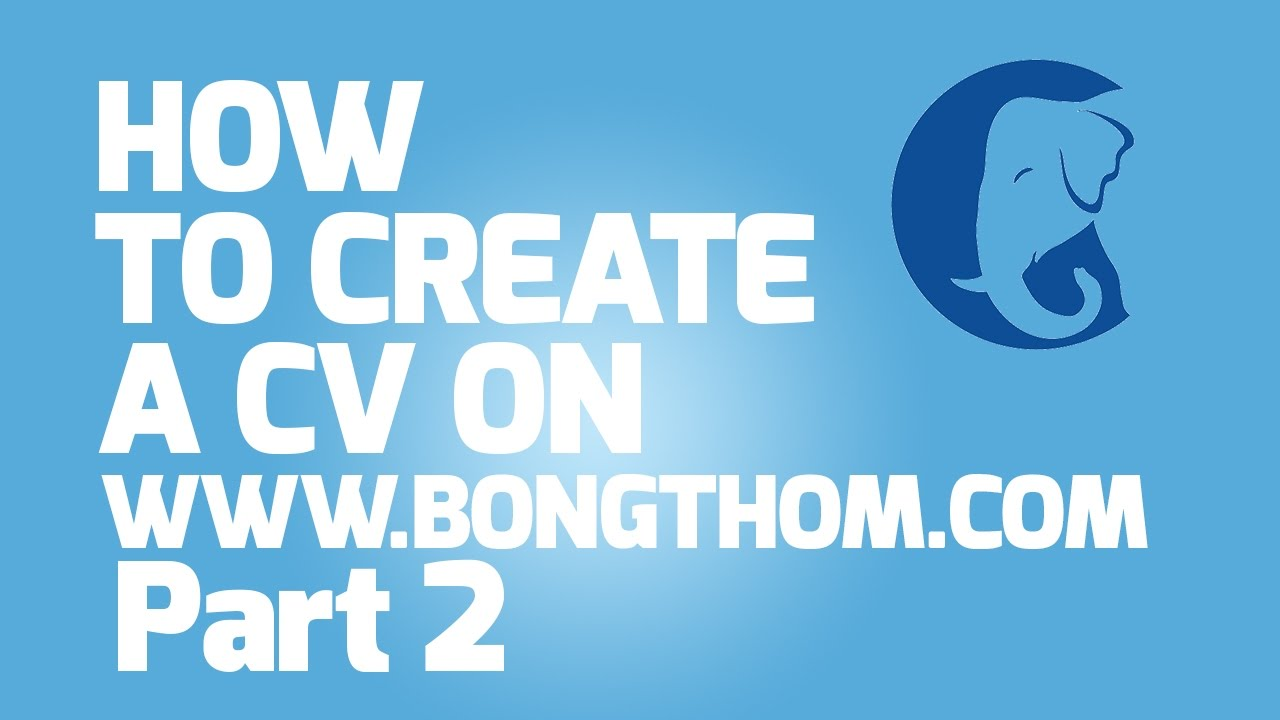the bong thom dot com cv job applications service how to create the bong thom dot com cv job applications service how to create cv part 2