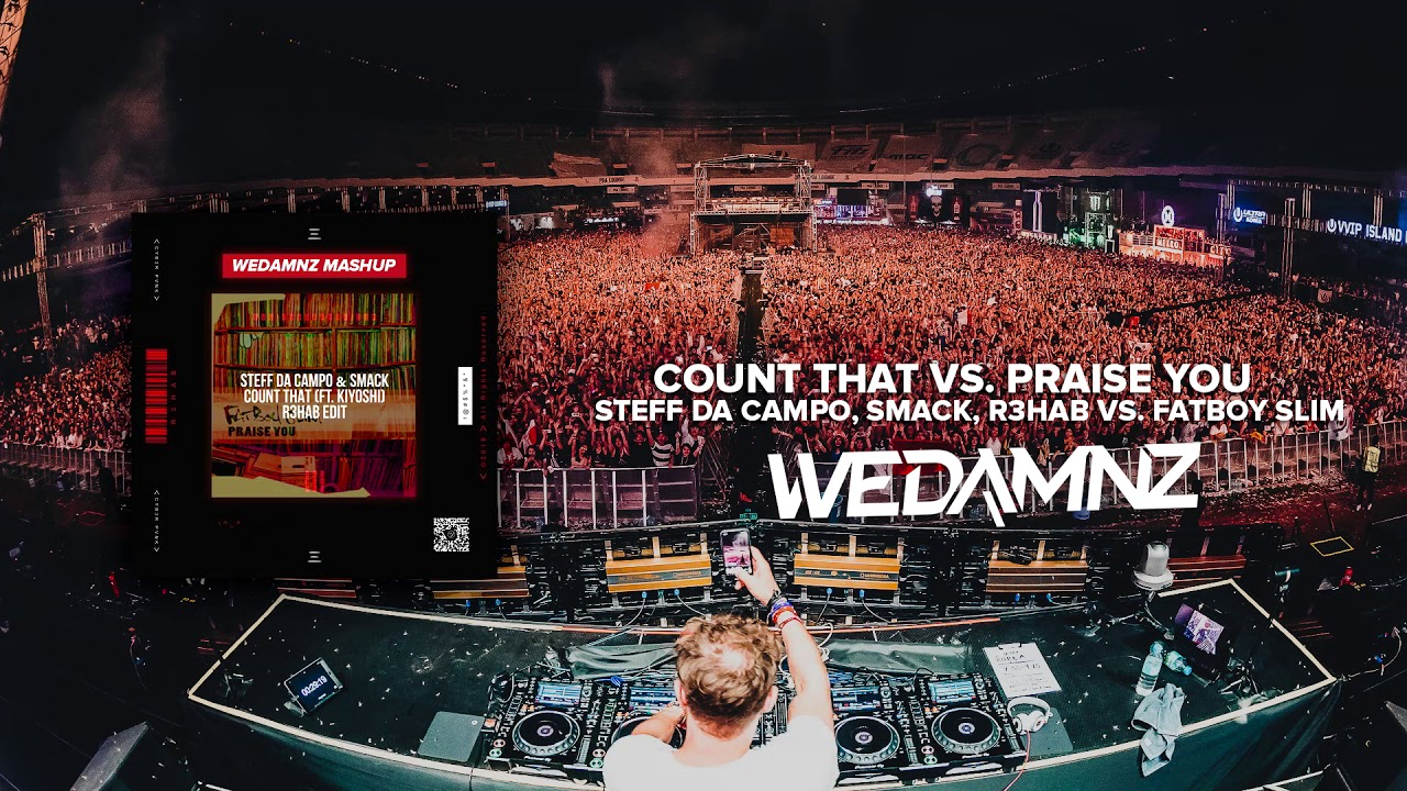 Steff Da Campo, SMACK, R3HAB vs  Fatboy Slim - Count That vs  Praise You  (WeDamnz Mashup)
