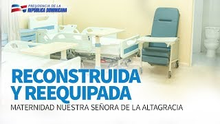 Reconstruida y Reequipada  Maternidad Nuestra Señora de la Altagracia thumbnail