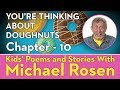 Chapter 10 - You're Thinking About Doughnuts - Kids' Poems and Stories With Michael Rosen