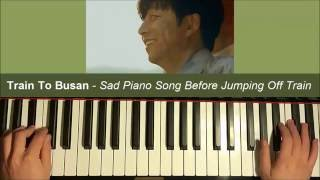 "Train To Busan - ""Goodbye World"" - Sad Song When Dad Jumps Off Train (Piano Cover + SHEET MUSIC)"