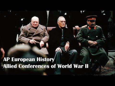 World War 2 Allied Conferences: AP European History