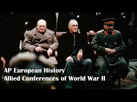 World War 2 Allied Conferences: AP European History