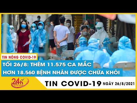 Cập nhật ngày 26/8 Việt Nam ghi nhận 11.575 ca mắc COVID-19, 18.560 bệnh nhân khỏi, 318 ca tử vong