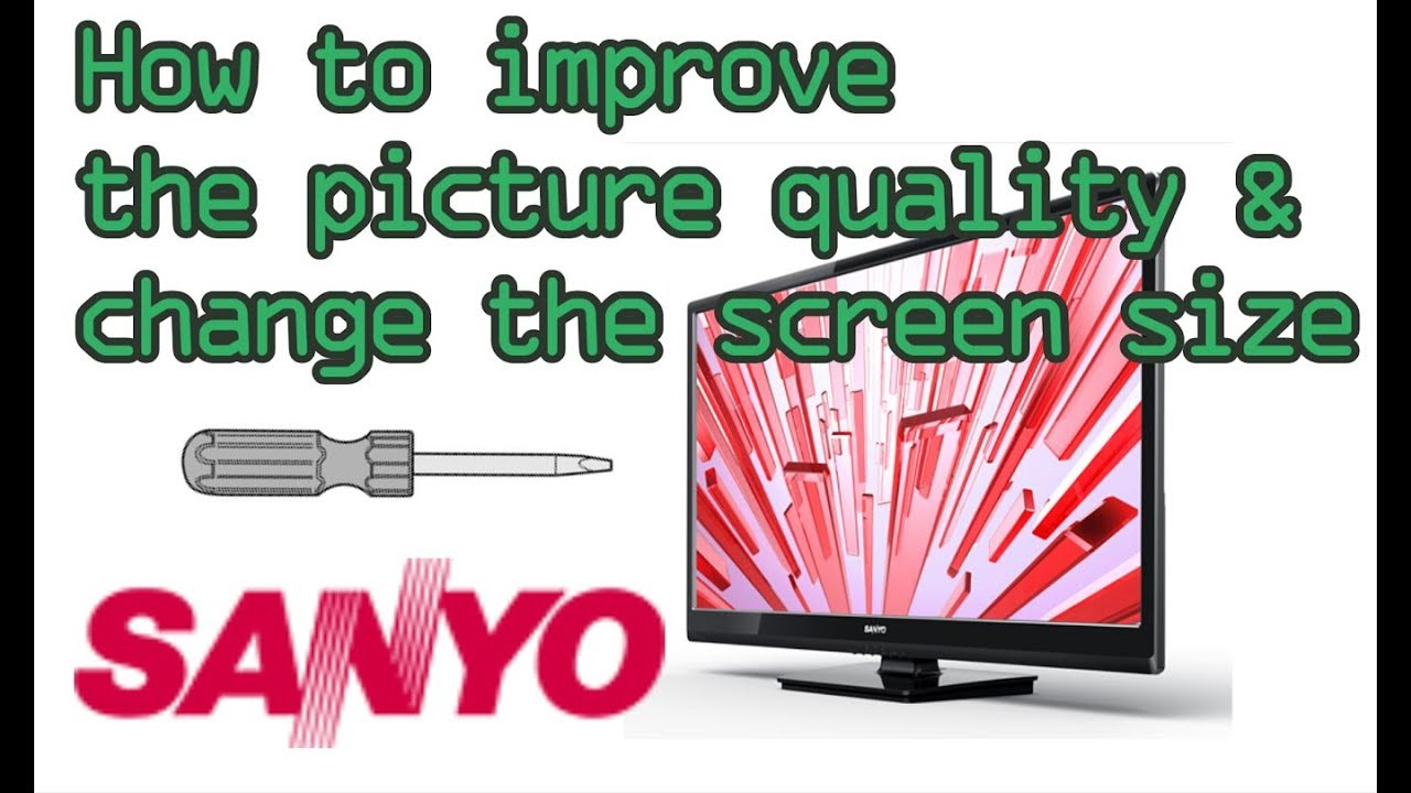Unbox, How to improve the picture quality & change the screen size on Sanyo  32