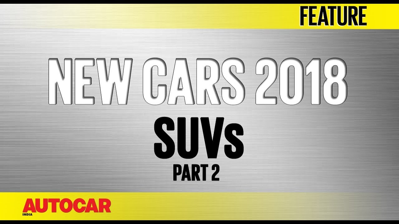 New Cars for 2018 | SUVs - Part 2 | Autocar India