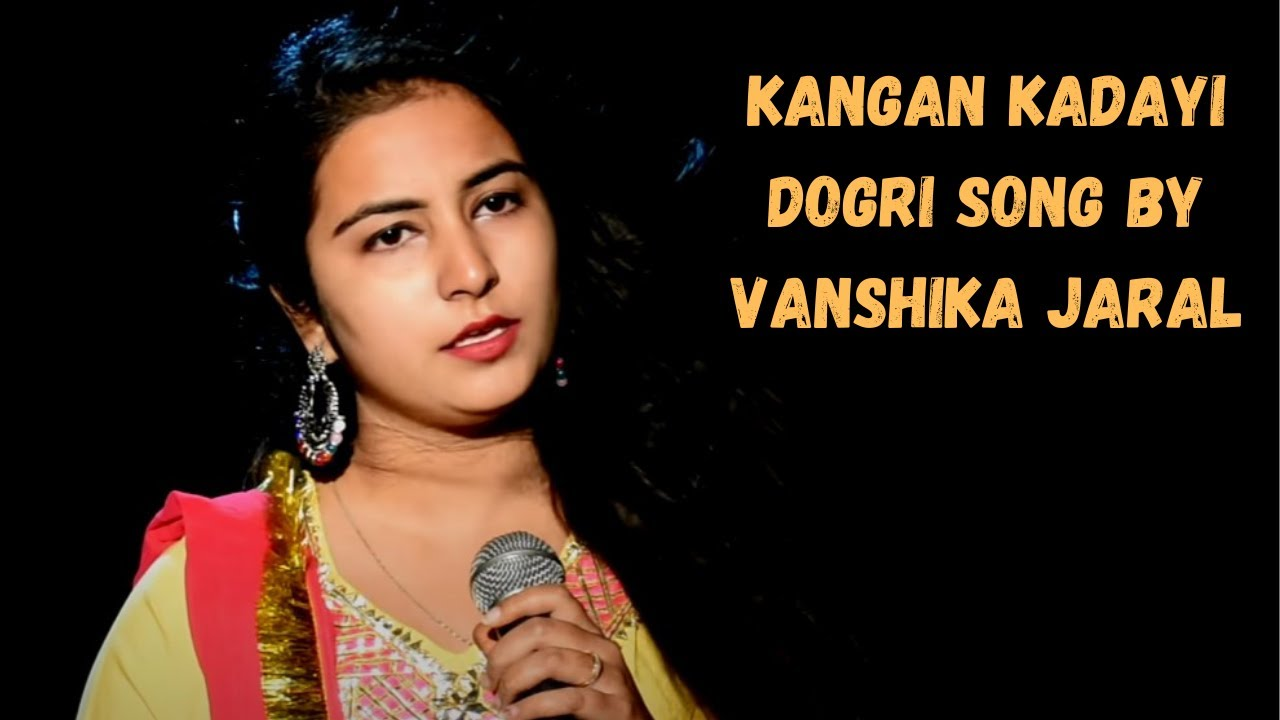 Kangan Kadayi Dogri Song Song No 4 Vanshika Jaral Youtube Play vanshika hit new songs and download vanshika mp3 songs and music album online on gaana.com. kangan kadayi dogri song song no 4 vanshika jaral