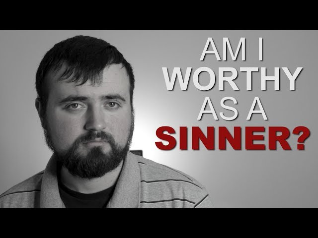 Am I Worthy? What The Bible says..
